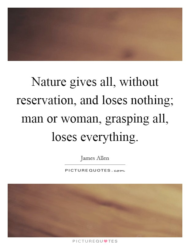 nature-gives-all-without-reservation-and-loses-nothing-man-or-woman-grasping-all-loses-everything-quote-1